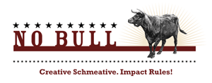 No Bull – Creative Schmeative. Impact Rules!