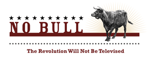 """No Bull – """"The Revolution Will Not Be Televised!"""""""