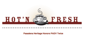 Hot'N Fresh – Pasadena Heritage Honors PADV Twice