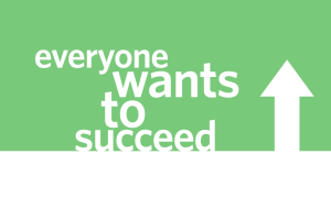 Everyone Wants To Succeed