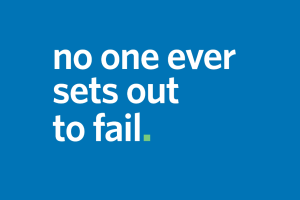 No One Ever Sets Out To Fail